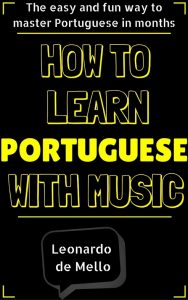 PortugueseHowtolearnportuguesewithmusictheeasyandfunwaytolearnportugueseinmonths